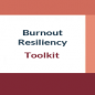 New Burnout & Resiliency Toolkit