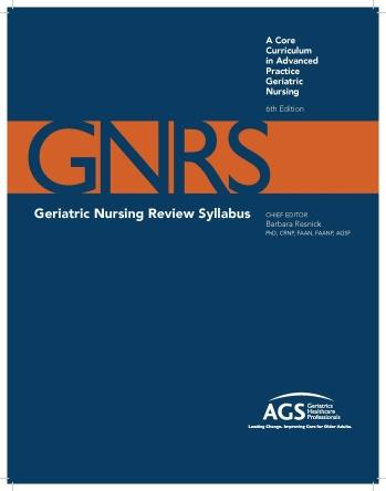 Geriatric Nursing Review Syllabus: A Core Curriculum in Advanced Practice Geriatric Nursing (6th Edition)