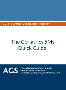 From the American Geriatrics Society: The Geriatrics 5Ms Quick Guide