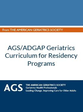 AGS/ADGAP Geriatrics Curriculum for Residency Programs