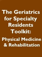 The Geriatrics for Specialty Residents Toolkit: Physical Medicine & Rehabilitation