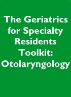 The Geriatrics for Specialty Residents Toolkit: Otolaryngology